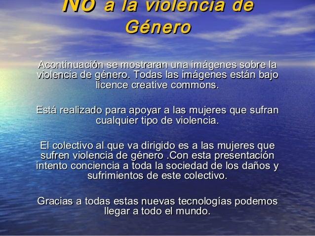 No  a la violencia de Género  Acontinuación se mostraran una imágenes sobre la violencia de género. Todas las imágenes est...