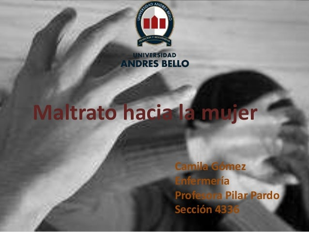 Camila Gómez Enfermería Profesora Pilar Pardo Sección 4336 Maltrato hacia la mujer
