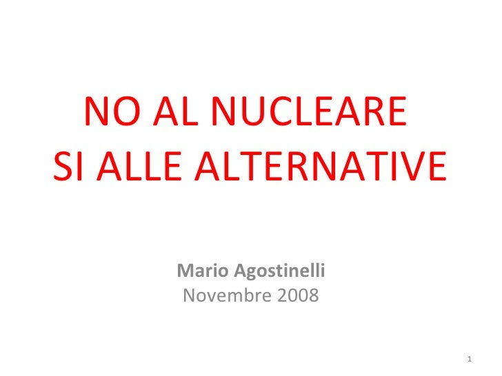 NO AL NUCLEARE  SI ALLE ALTERNATIVE Mario Agostinelli Novembre 2008