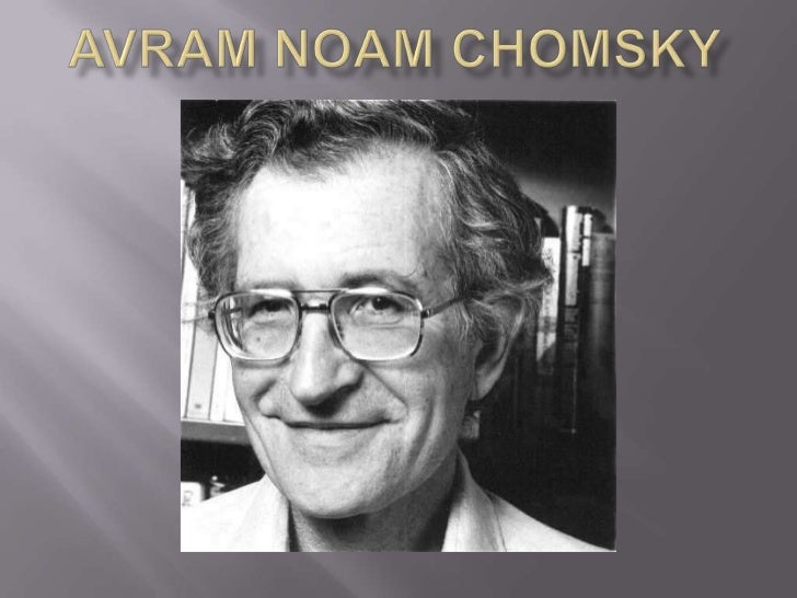 a biography of avram noam chomsky Avram noam chomsky is an american linguist, political theorist, and activist, often referred to as the father of modern linguistics one of the most prominent philosophers and intellectuals of the contemporary era, he is also hailed as one of the founders of the field of cognitive science.
