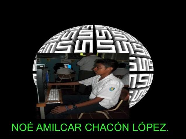 NOÉ AMILCAR CHACÓN LÓPEZ.