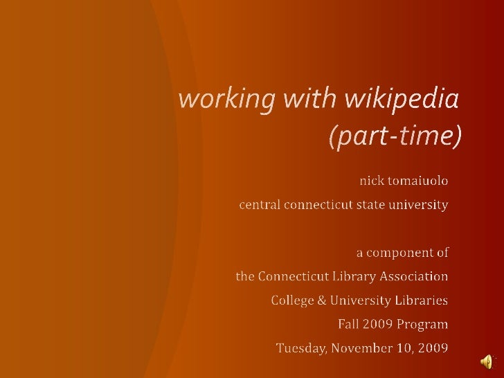 working with wikipedia 				(part-time)<br />nick tomaiuolo<br />central connecticut state university<br />a component of <...