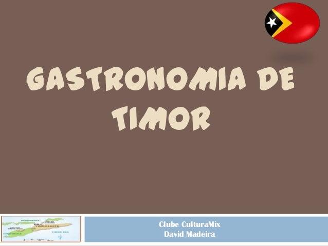 GASTRONOMIA DE    TIMOR      Clube CulturaMix       David Madeira