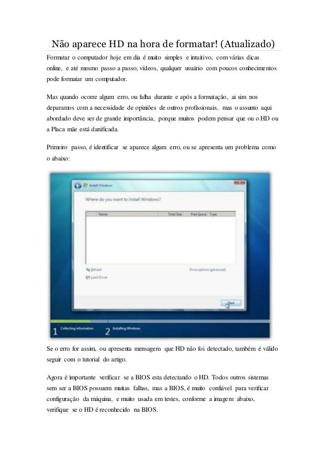 Não aparece HD na hora de formatar! (Atualizado) Formatar o computador hoje em dia é muito simples e intuitivo, com várias...