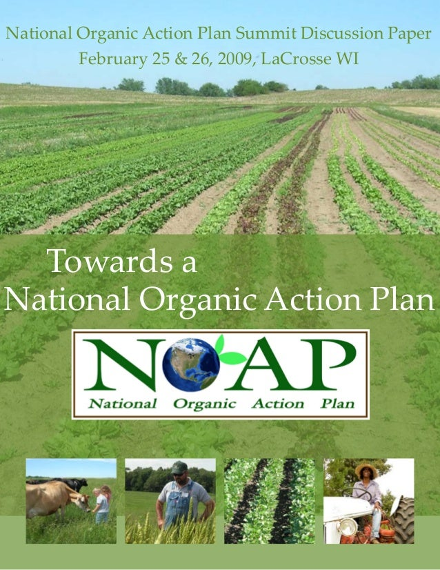 National Organic Action Plan Summit Discussion Paper         February 25 & 26, 2009, LaCrosse WI  Towards aNational Organi...