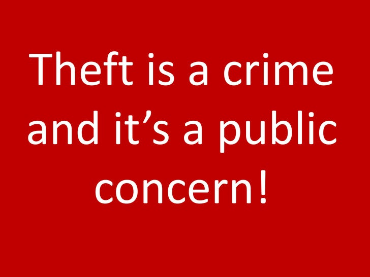 Theft is a crime and it's a public    concern!