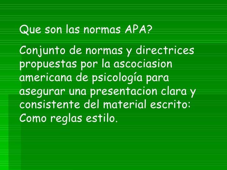 Que son las normas APA? Conjunto de normas y directrices propuestas por la ascociasion americana de psicología para asegur...