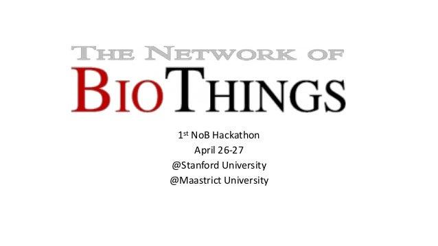 1st NoB Hackathon April 26-27 @Stanford University @Maastrict University