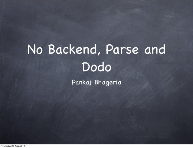 No Backend, Parse and Dodo Pankaj Bhageria Thursday 22 August 13