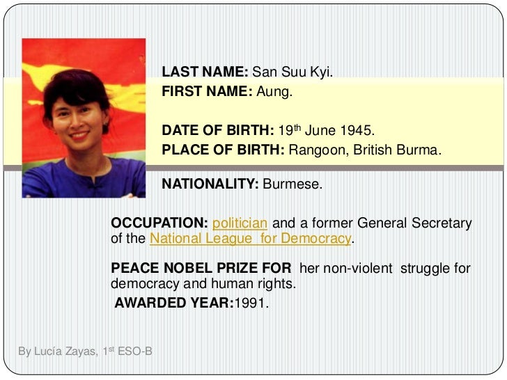 LAST NAME: San SuuKyi.<br />FIRST NAME: Aung.<br />DATE OF BIRTH: 19th June 1945.<br />PLACE OF BIRTH: Rangoon, Britis...