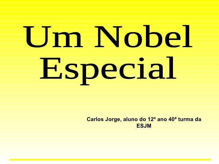 Um Nobel  Especial Carlos Jorge, aluno do 12º ano 40ª turma da ESJM
