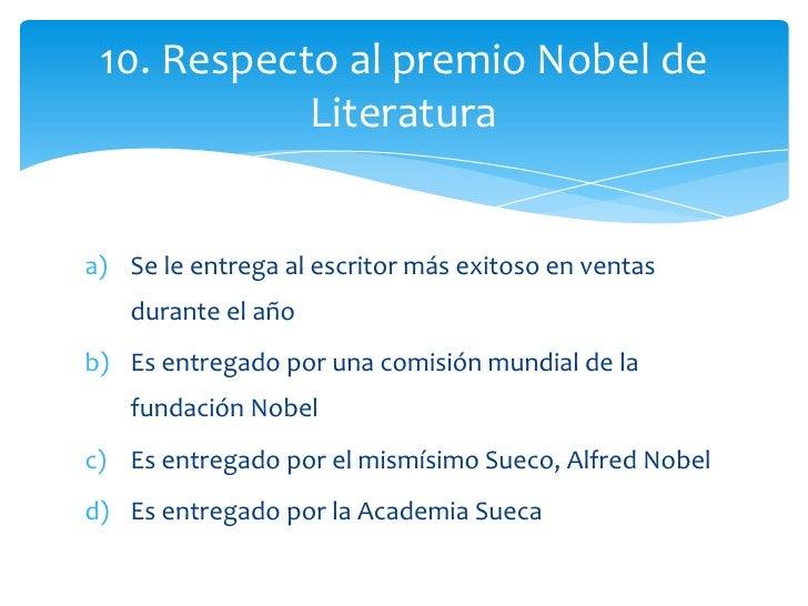 10. Respecto al premio Nobel de            Literaturaa) Se le entrega al escritor más exitoso en ventas   durante el añob)...