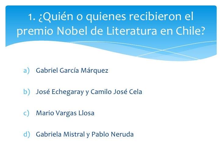 1. ¿Quién o quienes recibieron elpremio Nobel de Literatura en Chile? a) Gabriel García Márquez b) José Echegaray y Camilo...