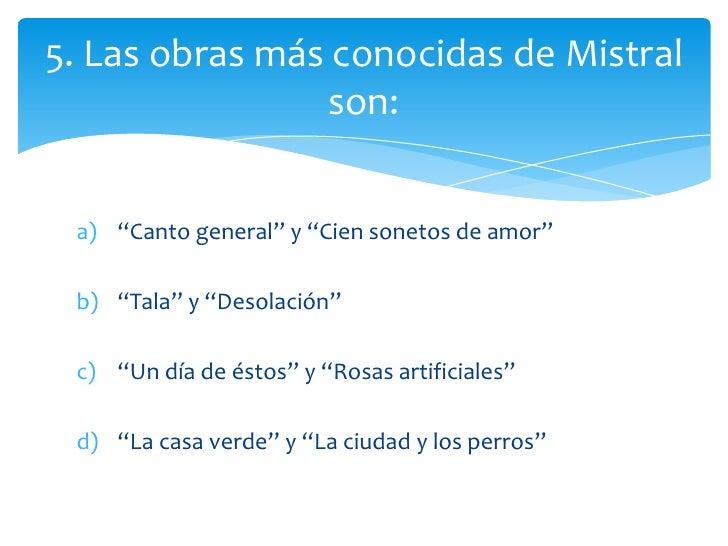 """5. Las obras más conocidas de Mistral                son: a) """"Canto general"""" y """"Cien sonetos de amor"""" b) """"Tala"""" y """"Desolac..."""