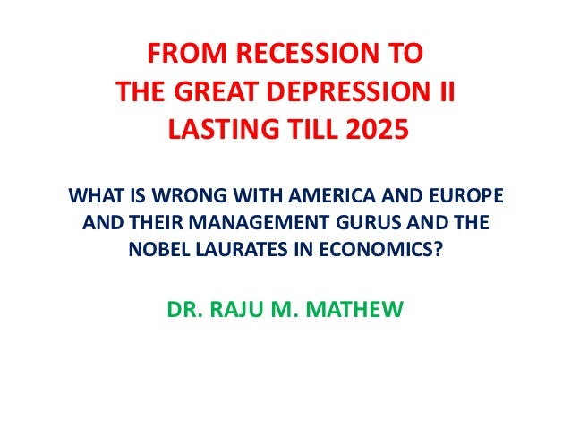 FROM RECESSION TO    THE GREAT DEPRESSION II       LASTING TILL 2025WHAT IS WRONG WITH AMERICA AND EUROPE AND THEIR MANAGE...