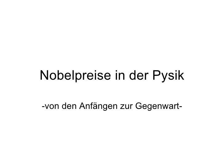 Nobelpreise in der Pysik  -von den Anfängen zur Gegenwart-