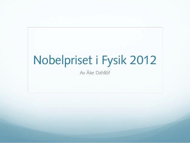 Nobelpriset i Fysik 2012         Av Åke Dahllöf