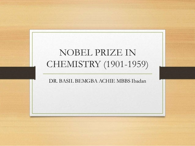 NOBEL PRIZE IN CHEMISTRY (1901-1959) DR. BASIL BEMGBA ACHIE MBBS Ibadan