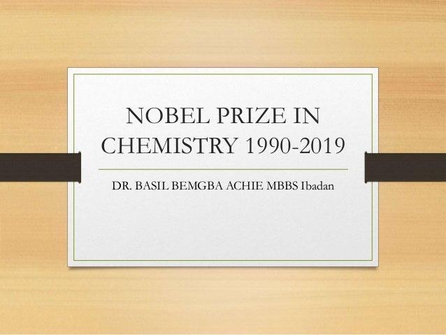 NOBEL PRIZE IN CHEMISTRY 1990-2019 DR. BASIL BEMGBA ACHIE MBBS Ibadan
