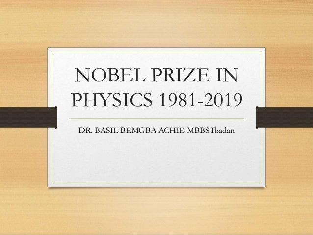 NOBEL PRIZE IN PHYSICS 1981-2019 DR. BASIL BEMGBA ACHIE MBBS Ibadan