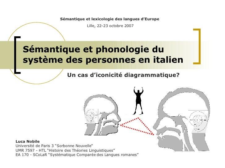 """Sémantique et phonologie du système des personnes en italien Luca Nobile Université de Paris 3 """"Sorbonne Nouvelle"""" UMR 759..."""