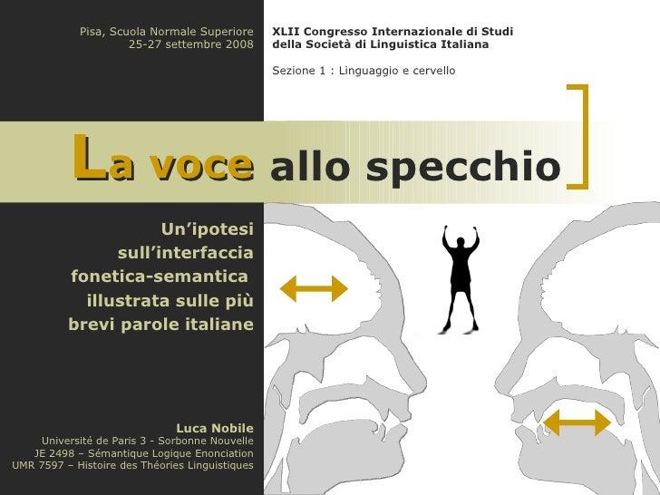 Un'ipotesi  sull'interfaccia fonetica-semantica  illustrata sulle più brevi parole italiane L a voce Luca Nobile Universit...