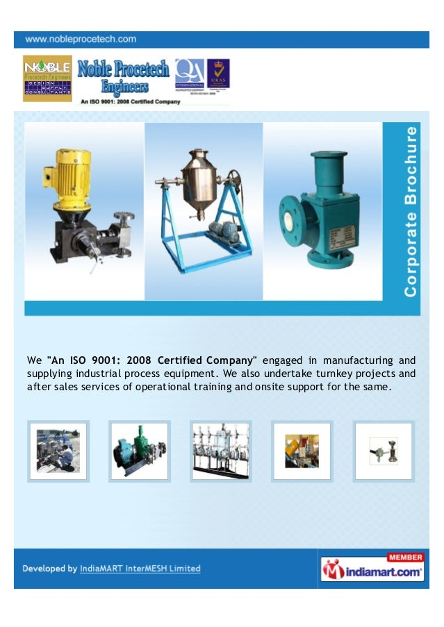"We ""An ISO 9001: 2008 Certified Company"" engaged in manufacturing andsupplying industrial process equipment. We also under..."