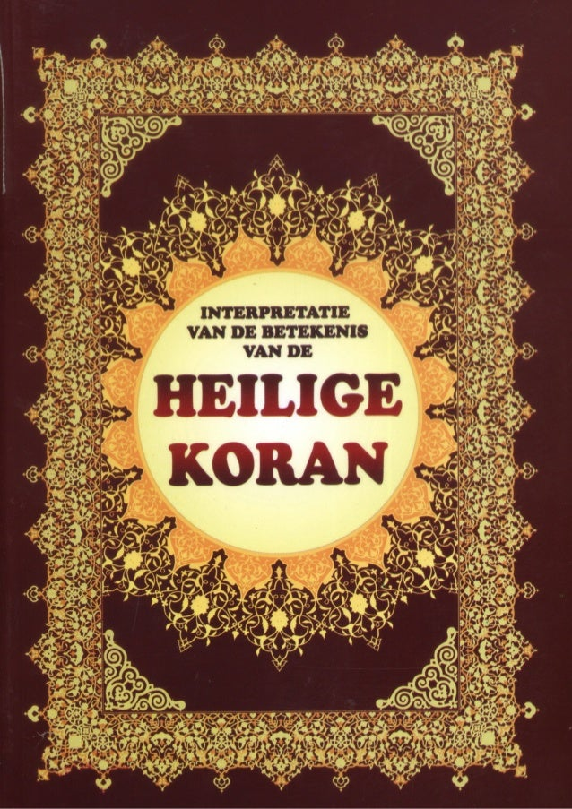 INTERPRETATIE VAN DE BETEKENIS            VAN DE  HEILIGE KORAN