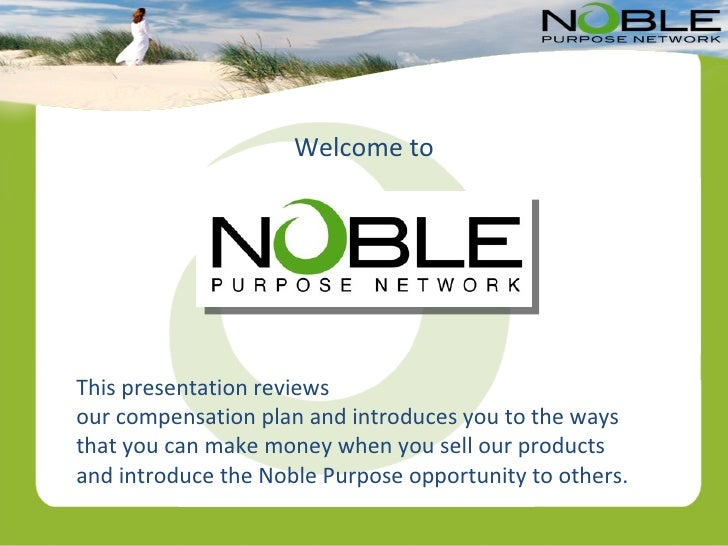 Welcome to This presentation reviews  our compensation plan and introduces you to the ways that you can make money when yo...