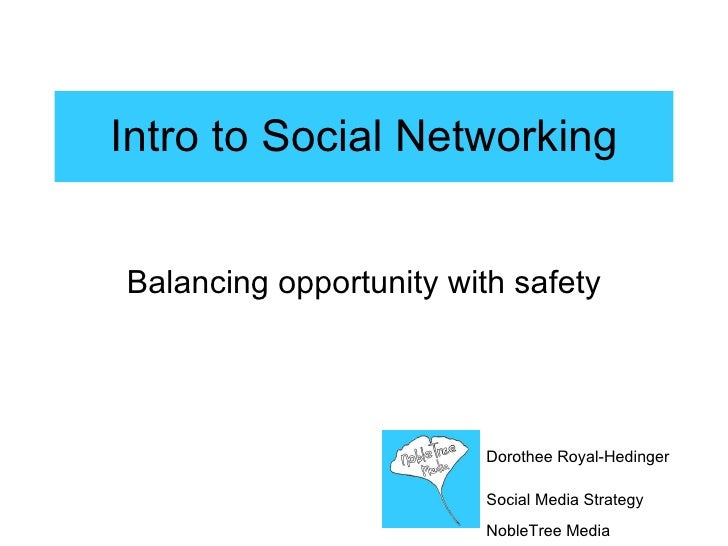 Intro to Social Networking Balancing opportunity with safety Dorothee Royal-Hedinger Social Media Strategy   NobleTree Media