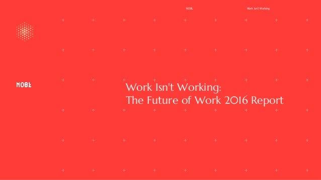 Work Isn't Working: The Future of Work 2016 Report NOBL Work Isn't Working
