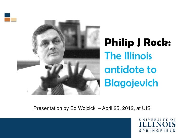 Philip J Rock:                               The Illinois                               antidote to                       ...