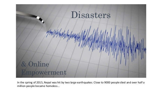 Disasters & Online Empowerment In the spring of 2015, Nepal was hit by two large earthquakes. Close to 9000 people died an...