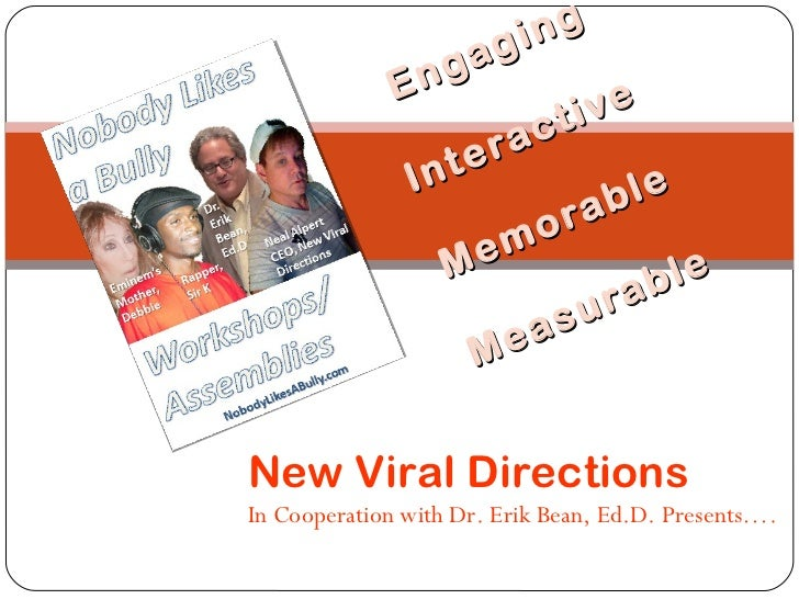 Engaging Interactive Memorable Measurable New Viral Directions In Cooperation with Dr. Erik Bean, Ed.D. Presents….