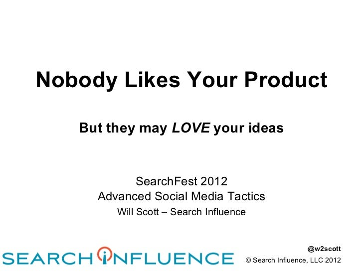 Nobody Likes Your Product   But they may LOVE your ideas           SearchFest 2012     Advanced Social Media Tactics      ...