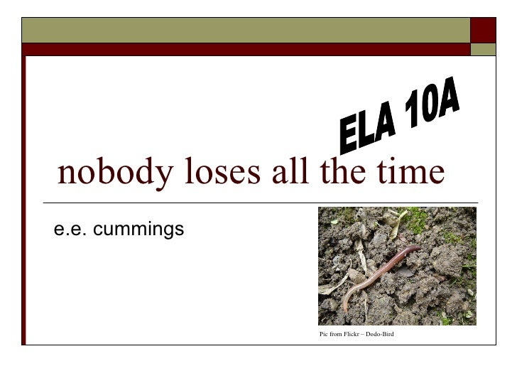 nobody loses all the time e.e. cummings ELA 10A Pic from Flickr – Dodo-Bird