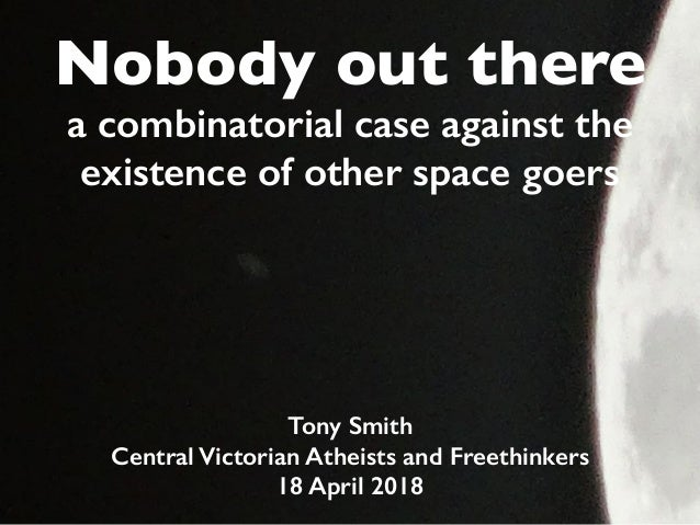 Nobody out there a combinatorial case against the existence of other space goers Tony Smith Central Victorian Atheists and...