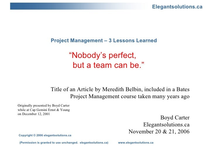 "Project Management – 3 Lessons Learned ""Nobody's perfect,    but a team can be."" Title of an Article by Meredith Belbin, i..."