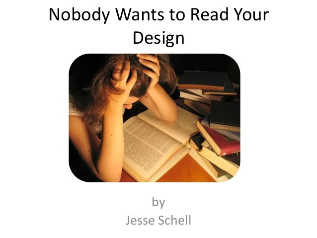 Nobody Wants to Read Your        Design             by        Jesse Schell