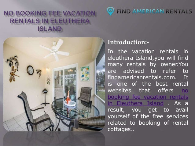 Introduction:- In the vacation rentals in eleuthera Island,you will find many rentals by owner.You are advised to refer to...