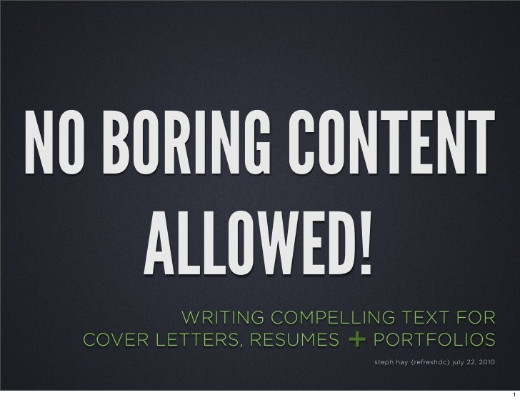 NO BORING CONTENT     ALLOWED!           WRITING COMPELLING TEXT FOR   COVER LETTERS, RESUMES+ PORTFOLIOS                 ...
