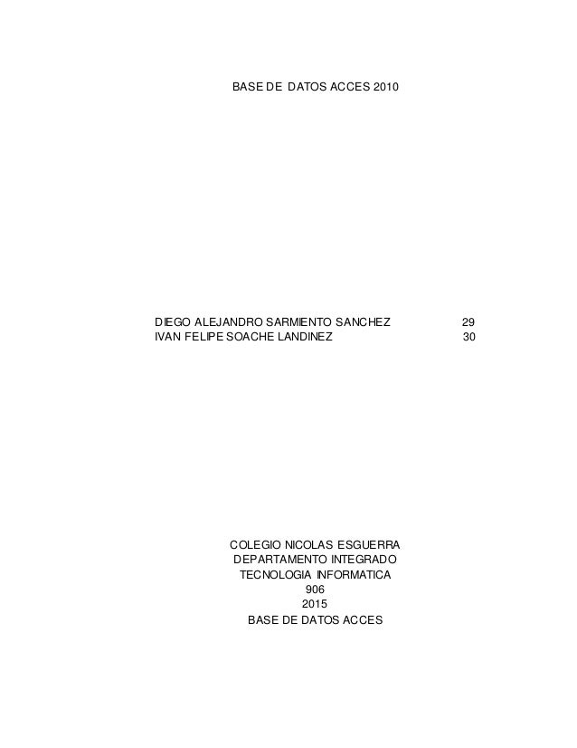 BASE DE DATOS ACCES 2010 DIEGO ALEJANDRO SARMIENTO SANCHEZ 29 IVAN FELIPE SOACHE LANDINEZ 30 COLEGIO NICOLAS ESGUERRA DEPA...