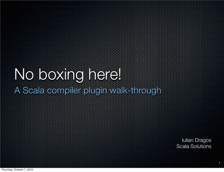 No boxing here!           A Scala compiler plugin walk-through                                                        Iuli...