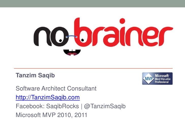 TanzimSaqib<br />Software Architect Consultant<br />http://TanzimSaqib.com<br />Facebook: SaqibRocks | @TanzimSaqib<br />M...