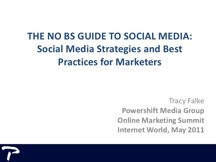 THE NO BS GUIDE TO SOCIAL MEDIA:Social Media Strategies and Best Practices for Marketers<br />Tracy Falke<br />Powershift ...
