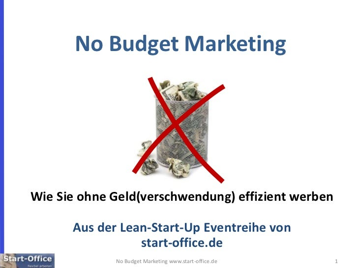 1<br />No Budget Marketing www.start-office.de<br />No Budget Marketing<br />Wie Sie ohne Geld(verschwendung) effizient we...
