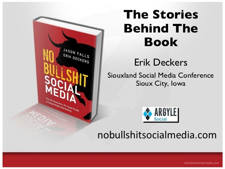 The All-Business, No-Hype Guide to Social Media Marketing The Stories Behind The Book Erik Deckers Siouxland Social Media ...