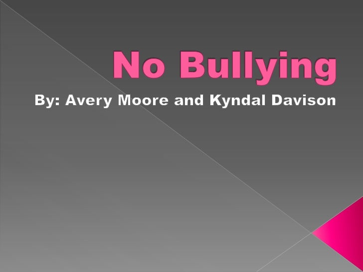No Bullying  <br />By: Avery Moore and Kyndal Davison<br />