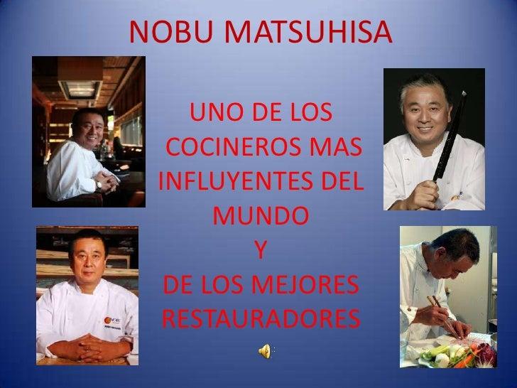 NOBU MATSUHISAUNO DE LOS  COCINEROS MASINFLUYENTES DELMUNDO Y DE LOS MEJORES RESTAURADORES  <br />