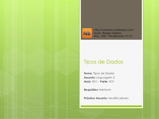 Tipos de Dados Tema: Tipos de Dados Assunto: Linguagem C Aula: #01 – Parte: #01 Requisitos: Nenhum Próximo Assunto: Modifi...